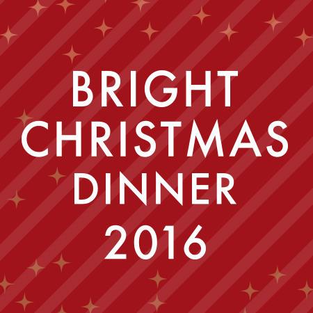BRIGHT CHRISTMAS DINNER 2016